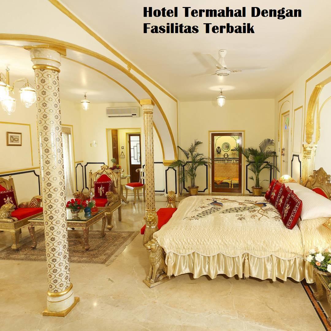 Hotel Termahal Dengan Fasilitas Terbaik