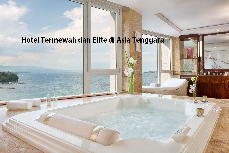 Hotel Termewah di Asia Tenggara