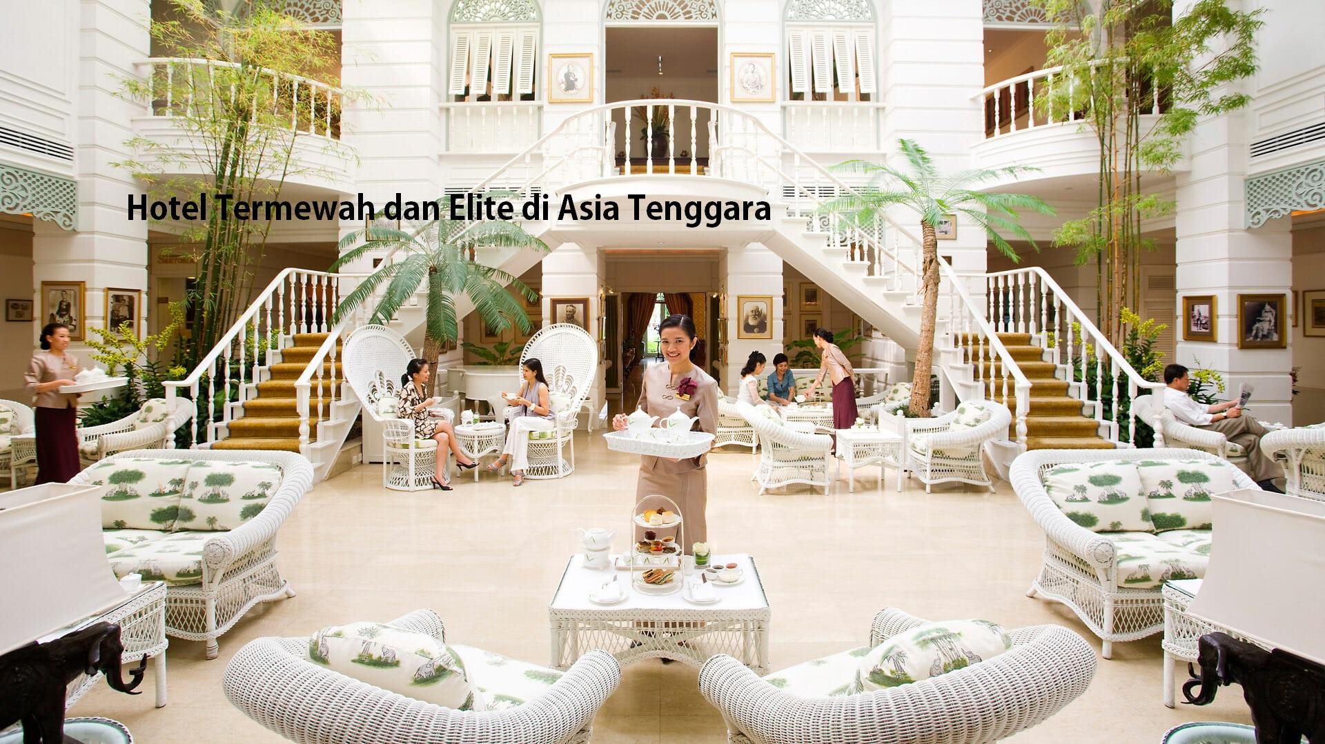 Hotel Termewah dan Elite di Asia Tenggara