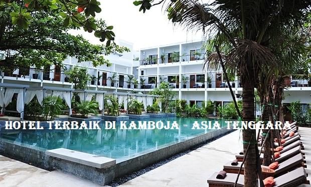Hotel Terbaik di Kamboja – Asia Tenggara